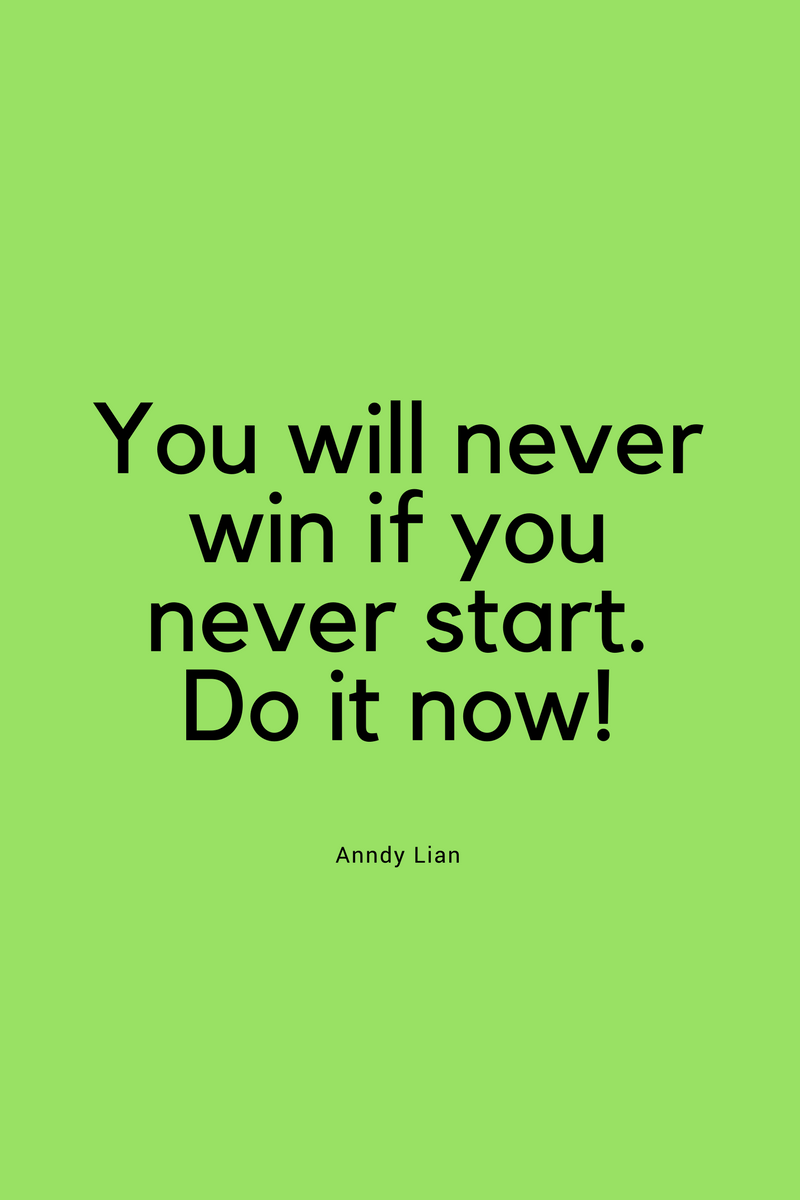 , You will never win if you never start. Do it now! Anndy Lian, Blockchain Adviser for Inter-Governmental Organisation | Book Author | Investor | Board Member