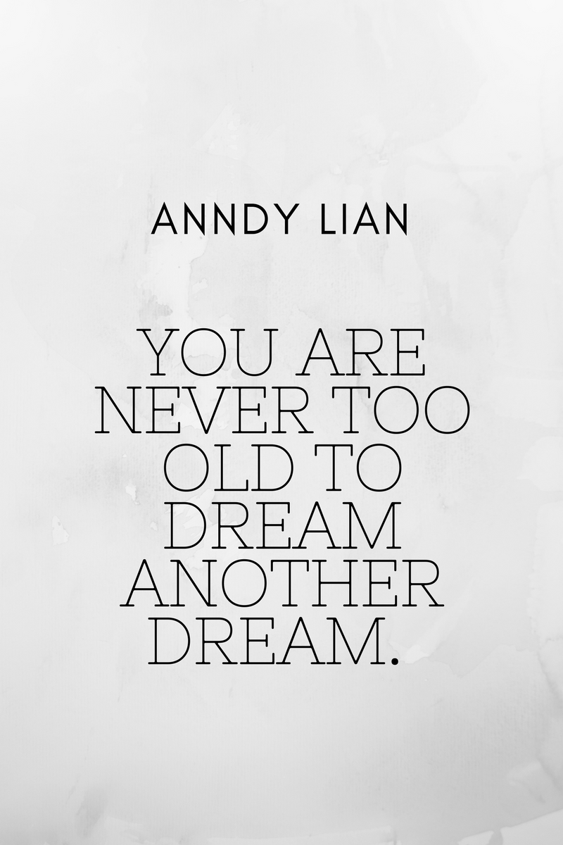 , You are never too old to dream another dream. Anndy Lian, Blockchain Adviser for Inter-Governmental Organisation | Book Author | Investor | Board Member