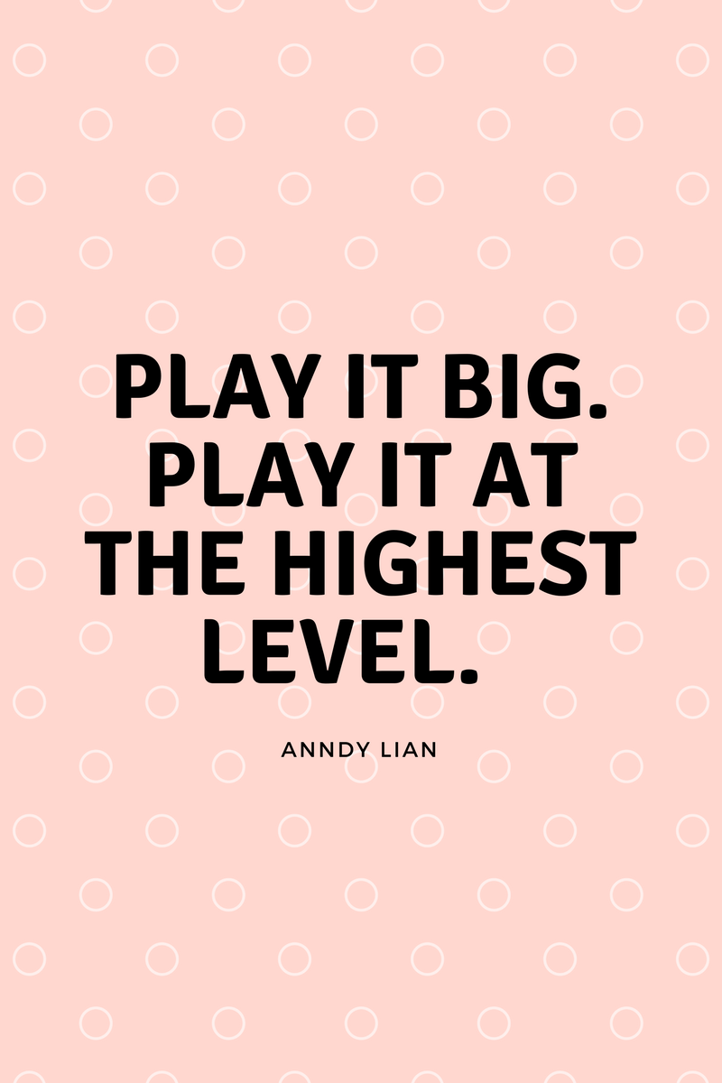 , Play it big. Play it at the highest level. Anndy Lian, Blockchain Adviser for Inter-Governmental Organisation | Book Author | Investor | Board Member