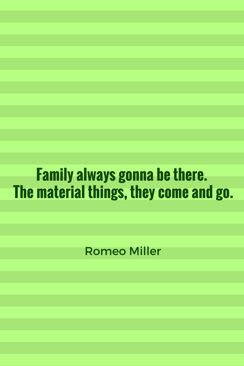 , Family always gonna be there. The material things, they come and go. Romeo Miller, Blockchain Adviser for Inter-Governmental Organisation | Book Author | Investor | Board Member