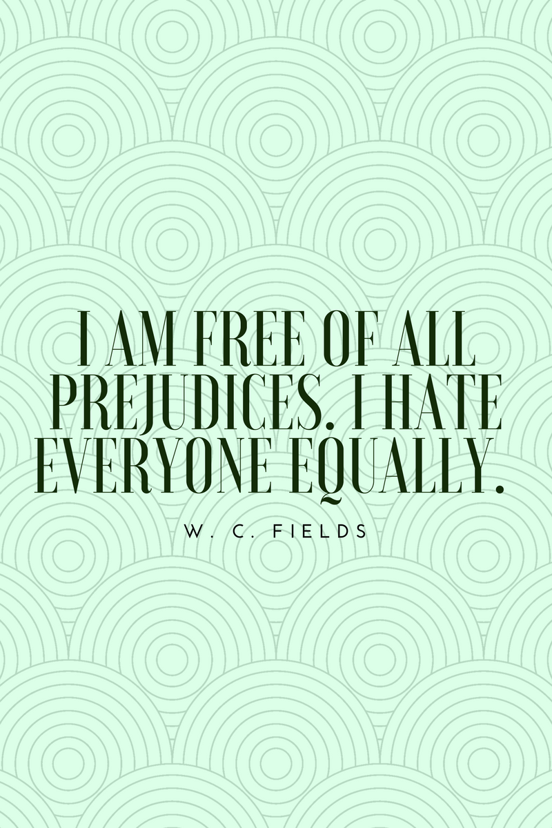 , I am free of all prejudices. I hate everyone equally. W. C. Fields, Blockchain Adviser for Inter-Governmental Organisation | Book Author | Investor | Board Member