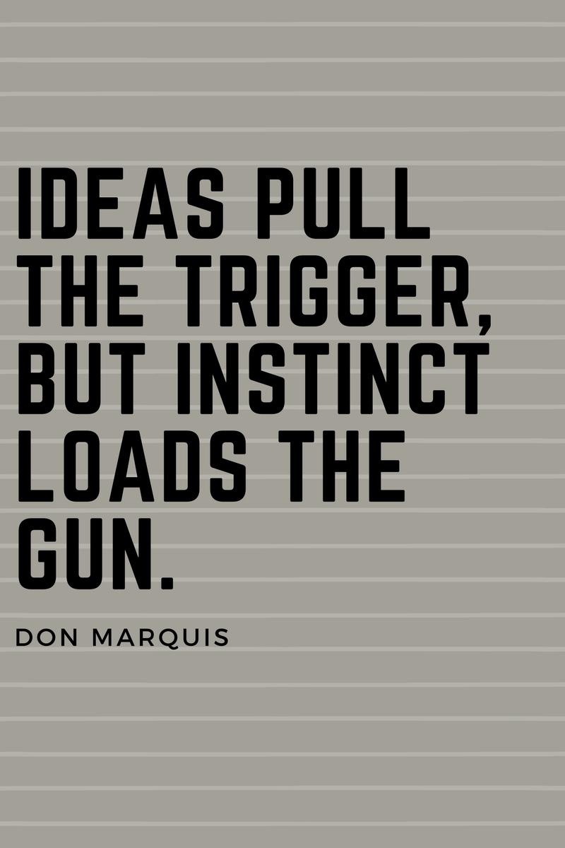 , Ideas pull the trigger, but instinct loads the gun. Don Marquis, Blockchain Adviser for Inter-Governmental Organisation   Book Author   Investor   Board Member