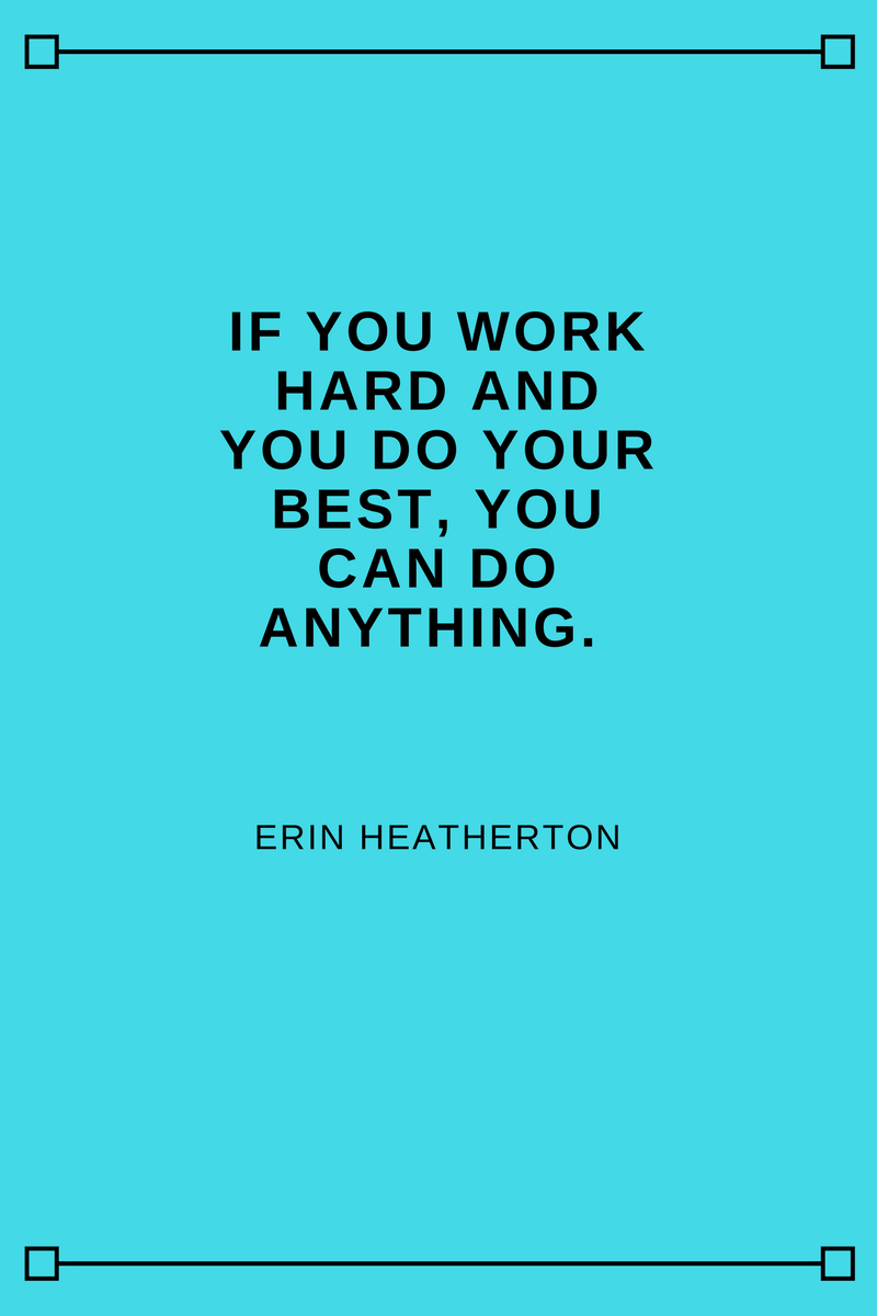 , If you work hard and you do your best, you can do anything. Erin Heatherton, Blockchain Adviser for Inter-Governmental Organisation | Book Author | Investor | Board Member