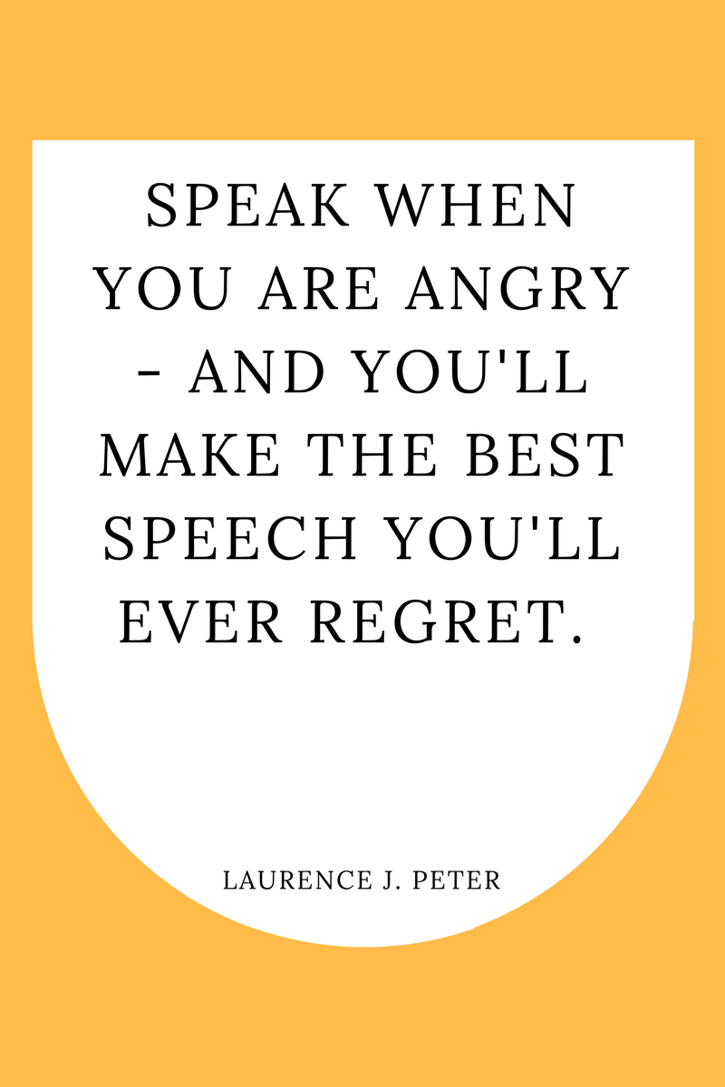 , Speak when you are angry – and you'll make the best speech you'll ever regret. Laurence J. Peter, Blockchain Adviser for Inter-Governmental Organisation | Book Author | Investor | Board Member