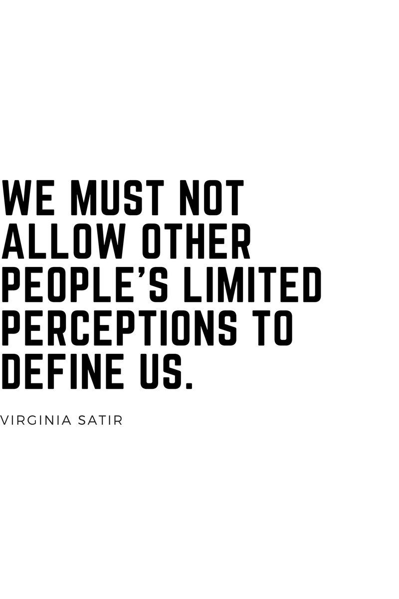 , We must not allow other people's limited perceptions to define us. Virginia Satir, Blockchain Adviser for Inter-Governmental Organisation | Book Author | Investor | Board Member