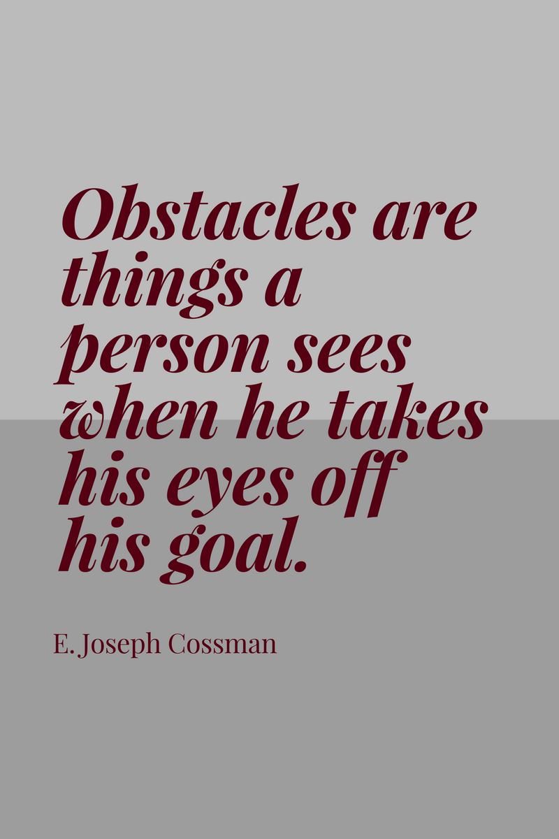 , Obstacles are things a person sees when he takes his eyes off his goal. E. Joseph Cossman, Blockchain Adviser for Inter-Governmental Organisation | Book Author | Investor | Board Member