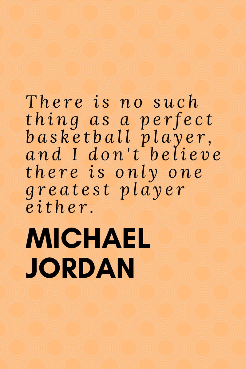 , There is no such thing as a perfect basketball player, and I don't believe there is only one greatest player either. Michael Jordan, Blockchain Adviser for Inter-Governmental Organisation | Book Author | Investor | Board Member