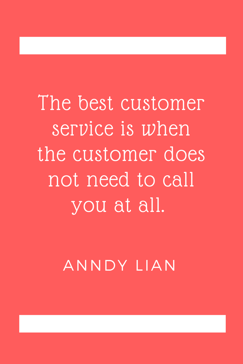 , The best customer service is when the customer does not need to call you at all. Anndy Lian, Blockchain Adviser for Inter-Governmental Organisation | Book Author | Investor | Board Member