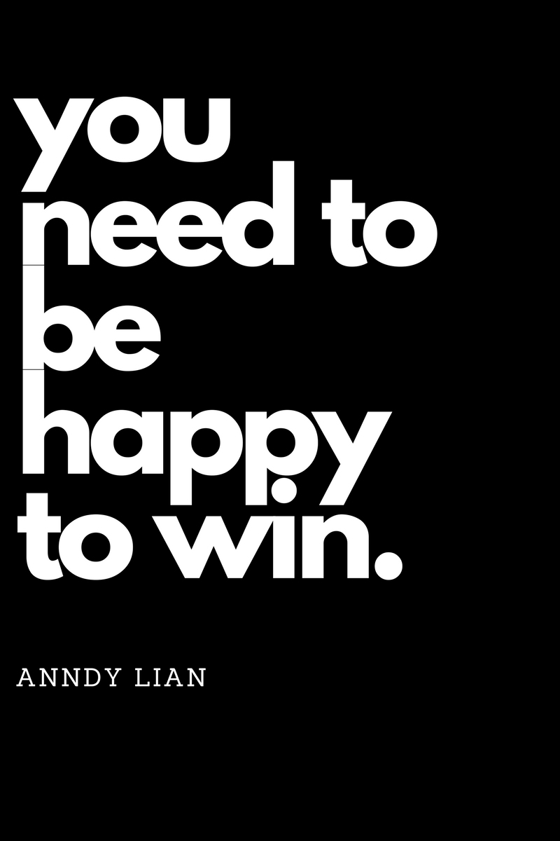 , You need to be happy to win. Anndy Lian, Blockchain Adviser for Inter-Governmental Organisation | Book Author | Investor | Board Member
