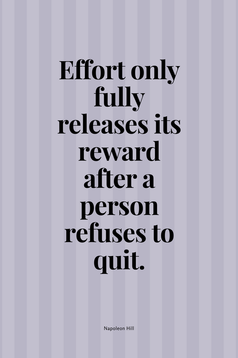 , Effort only fully releases its reward after a person refuses to quit. Napoleon Hill, Blockchain Adviser for Inter-Governmental Organisation   Book Author   Investor   Board Member