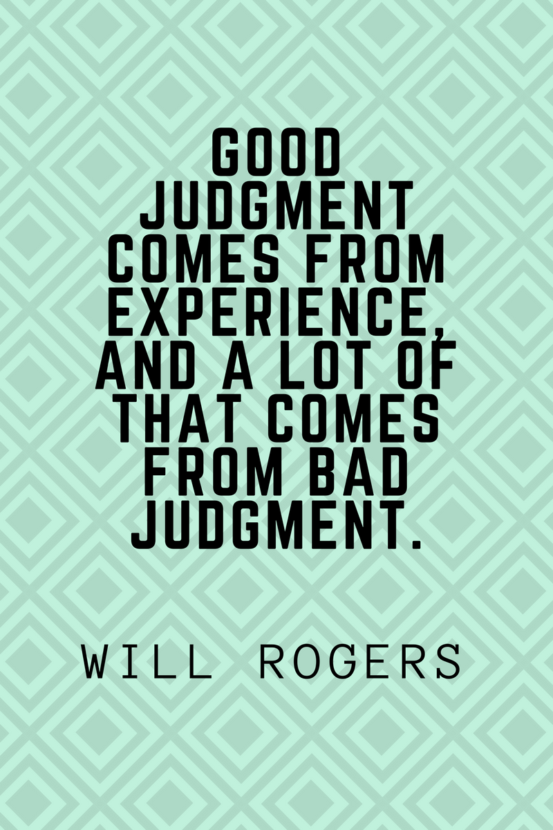 , Good judgment comes from experience, and a lot of that comes from bad judgment. Will Rogers, Blockchain Adviser for Inter-Governmental Organisation | Book Author | Investor | Board Member