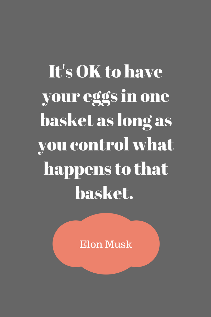, It's OK to have your eggs in one basket as long as you control what happens to that basket. Elon Musk, Blockchain Adviser for Inter-Governmental Organisation | Book Author | Investor | Board Member