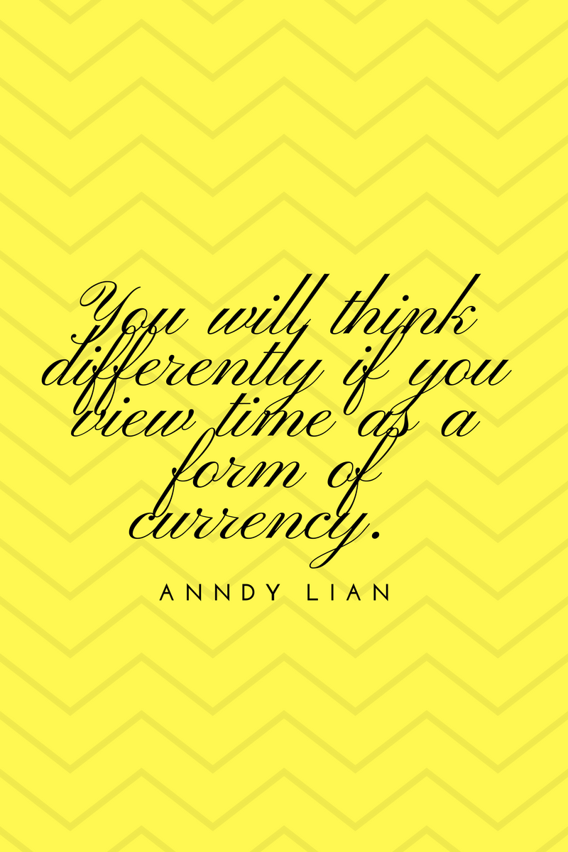 , You will think differently if you view time as a form of currency. Anndy Lian, Blockchain Adviser for Inter-Governmental Organisation | Book Author | Investor | Board Member