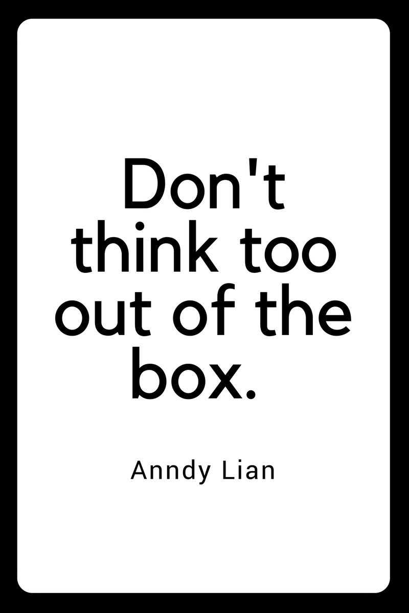 , Don't think too out of the box. Anndy Lian, Blockchain Adviser for Inter-Governmental Organisation   Book Author   Investor   Board Member