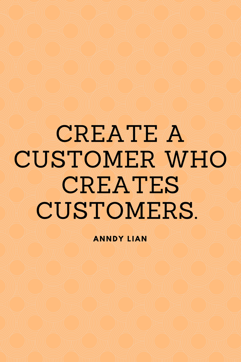 , Create a customer who creates customers. Anndy Lian, Blockchain Adviser for Inter-Governmental Organisation | Book Author | Investor | Board Member