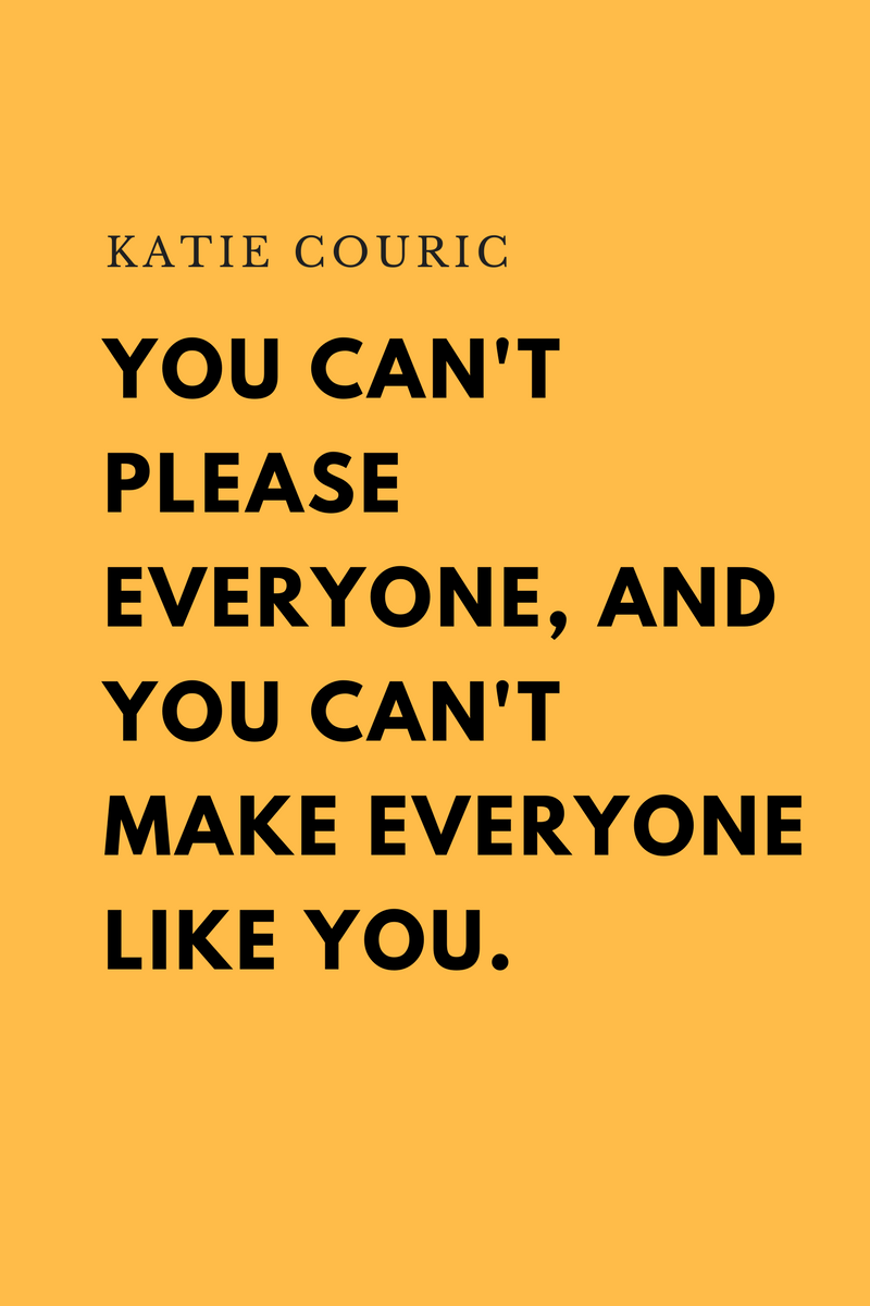 , You can't please everyone, and you can't make everyone like you. Katie Couric, Blockchain Adviser for Inter-Governmental Organisation | Book Author | Investor | Board Member