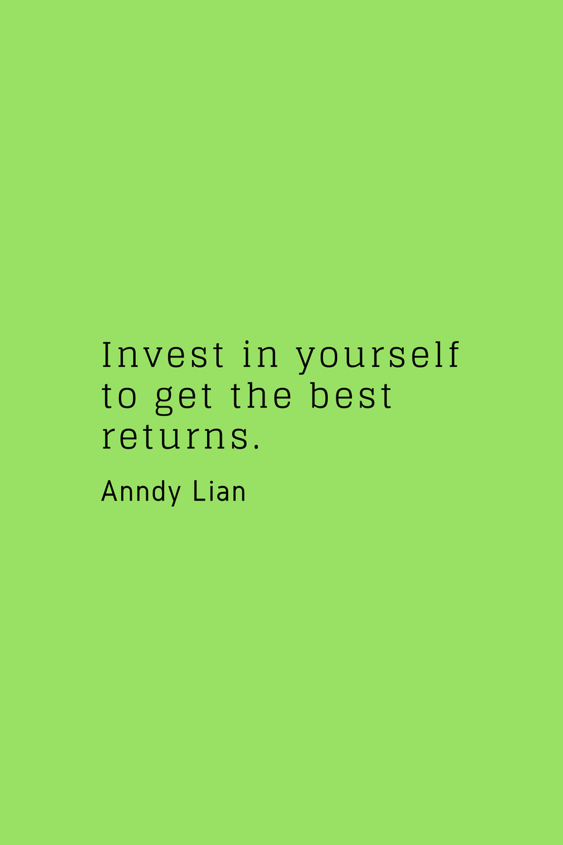 , Invest in yourself to get the best returns. Anndy Lian, Blockchain Adviser for Inter-Governmental Organisation | Book Author | Investor | Board Member