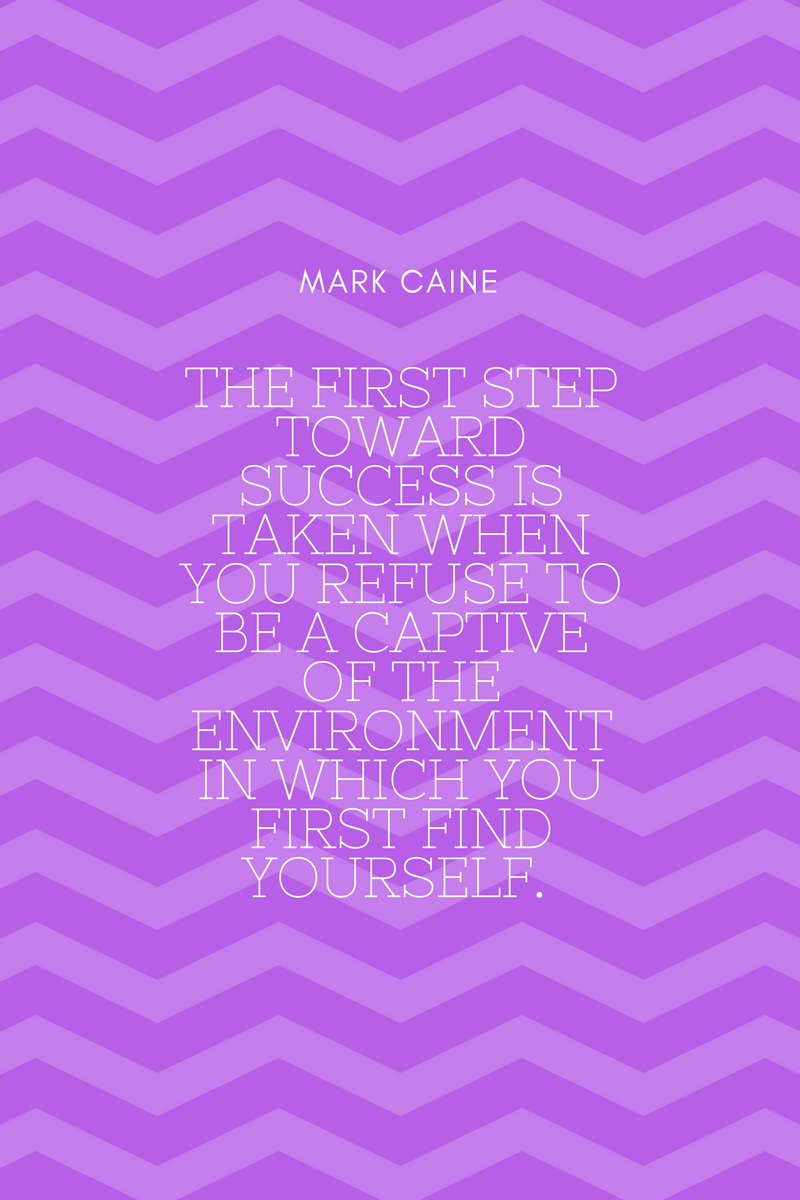 , The first step toward success is taken when you refuse to be a captive of the environment in which you first find yourself. Mark Caine, Blockchain Adviser for Inter-Governmental Organisation | Book Author | Investor | Board Member