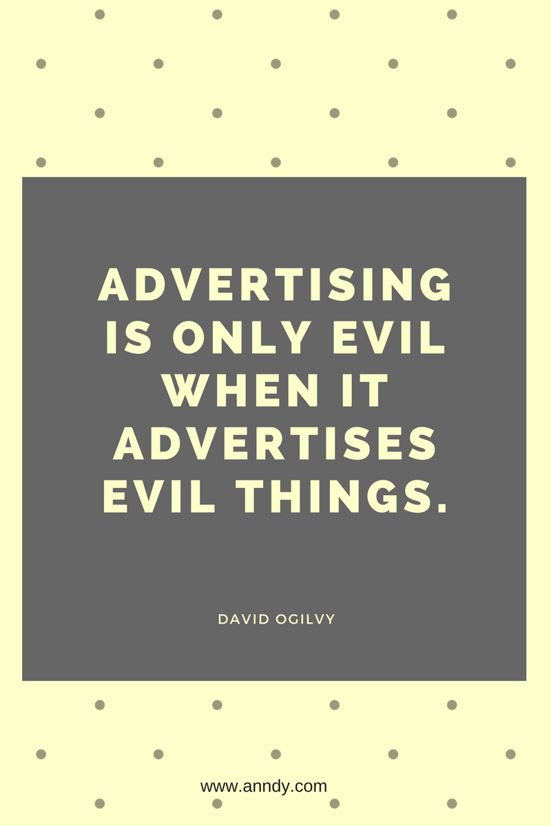 , Advertising is only evil when it advertises evil things. David Ogilvy, Blockchain Adviser for Inter-Governmental Organisation | Book Author | Investor | Board Member