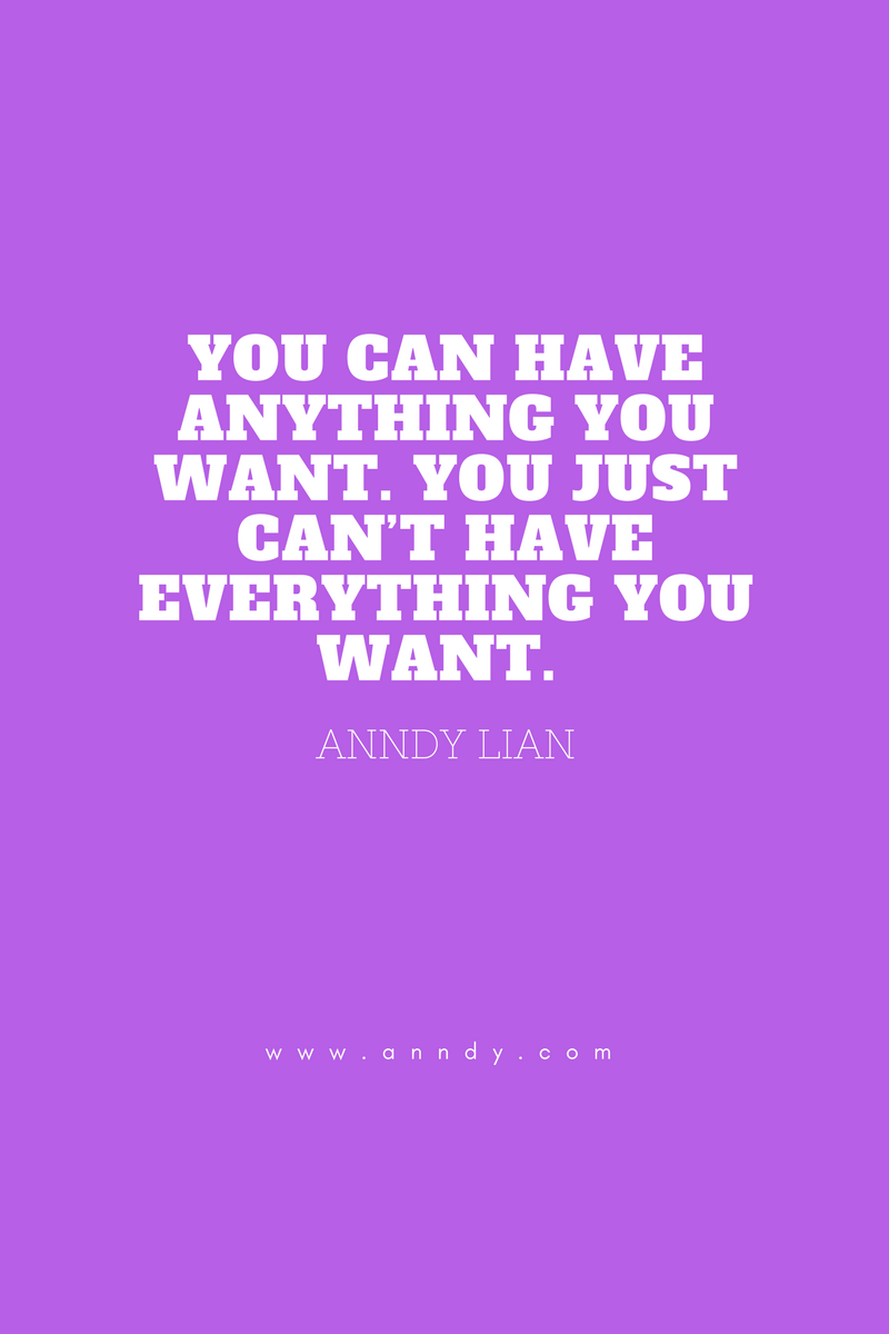 , You can have anything you want. You just can't have everything you want. Anndy Lian, Blockchain Adviser for Inter-Governmental Organisation | Book Author | Investor | Board Member