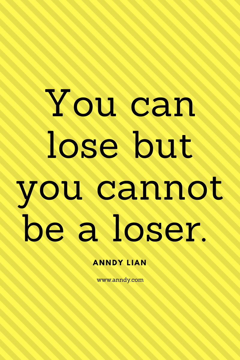 , You can lose but you cannot be a loser. Anndy Lian, Blockchain Adviser for Inter-Governmental Organisation | Book Author | Investor | Board Member