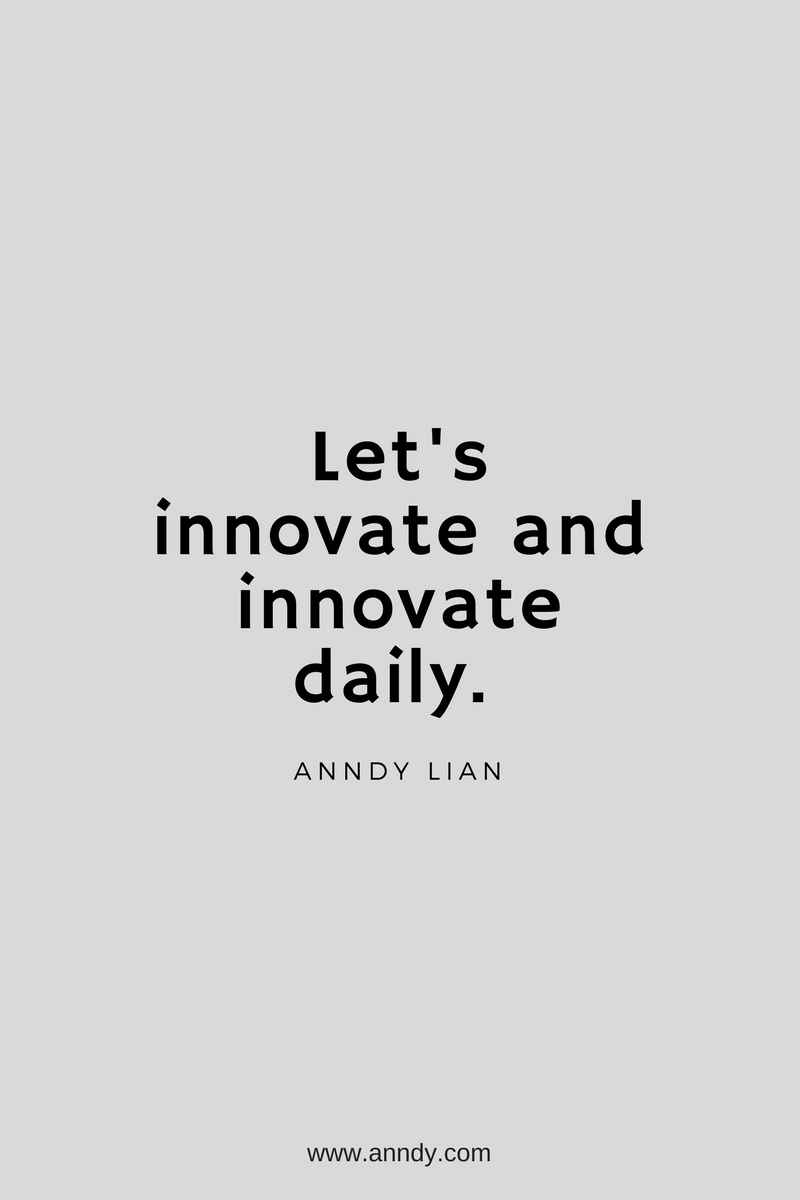 , Let's innovate and innovate daily. Anndy Lian, Blockchain Adviser for Inter-Governmental Organisation | Book Author | Investor | Board Member