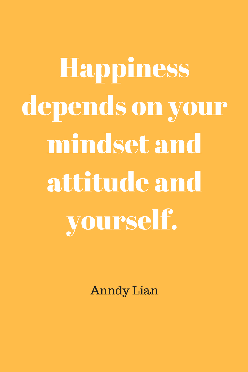 , Happiness depends on your mindset and attitude and yourself. Anndy Lian, Blockchain Adviser for Inter-Governmental Organisation | Book Author | Investor | Board Member