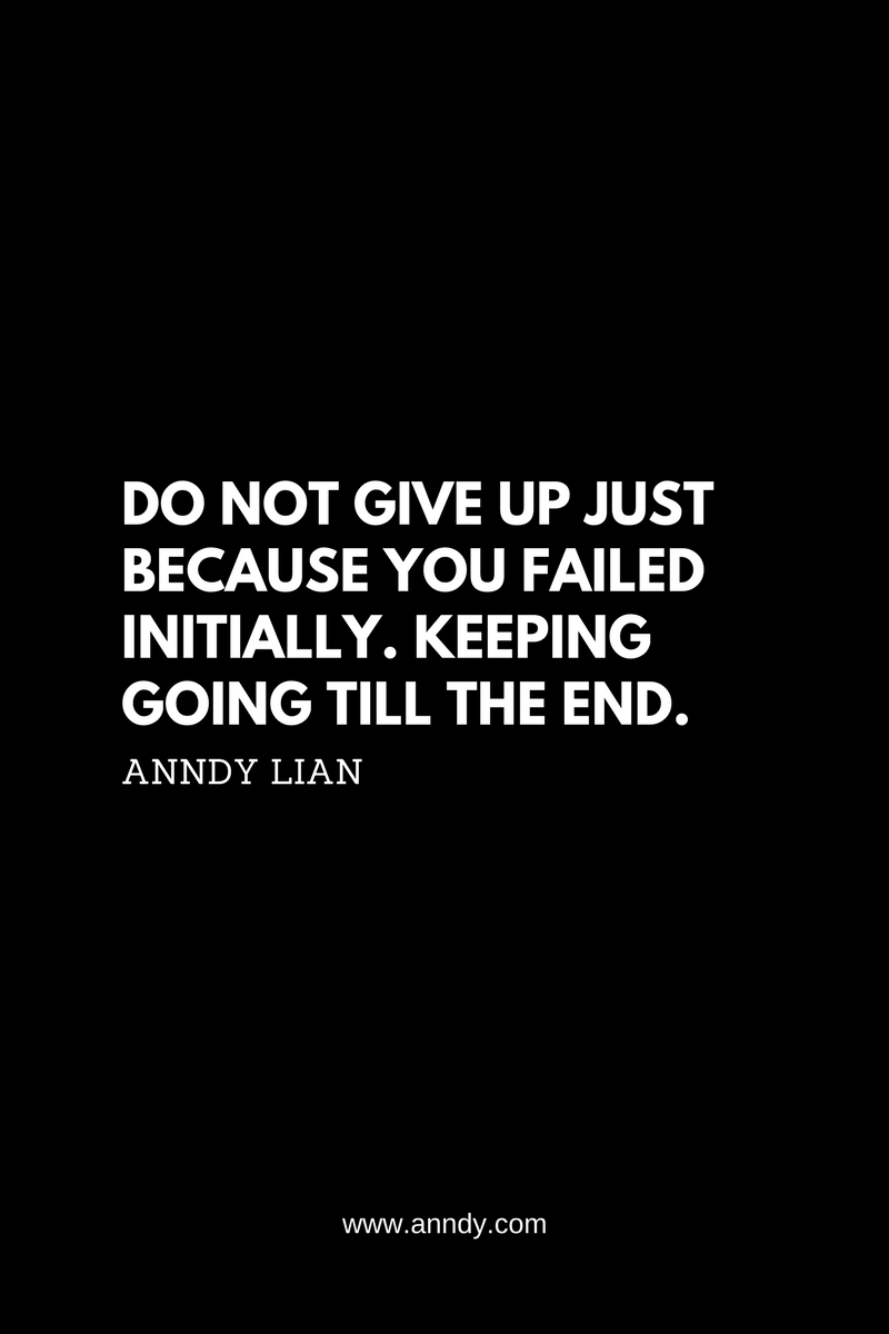 , Do not give up just because you failed initially. Keeping going till the end. Anndy Lian, Blockchain Adviser for Inter-Governmental Organisation | Book Author | Investor | Board Member