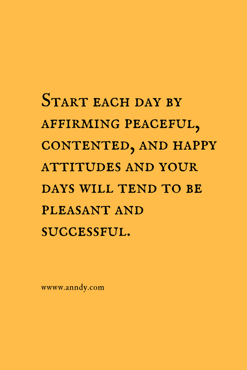 , Start each day by affirming peaceful, contented, and happy attitudes and your days will tend to be pleasant and successful., Blockchain Adviser for Inter-Governmental Organisation | Book Author | Investor | Board Member