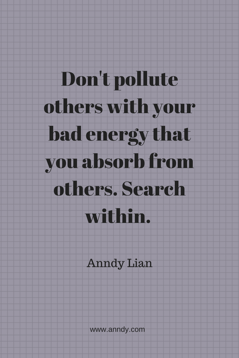 , Don't pollute others with your bad energy that you absorb from others. Search within. Anndy Lian, Blockchain Adviser for Inter-Governmental Organisation | Book Author | Investor | Board Member