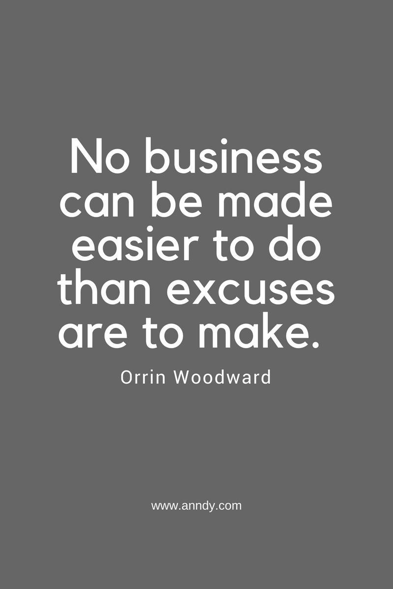 , No business can be made easier to do than excuses are to make. Orrin Woodward, Blockchain Adviser for Inter-Governmental Organisation   Book Author   Investor   Board Member