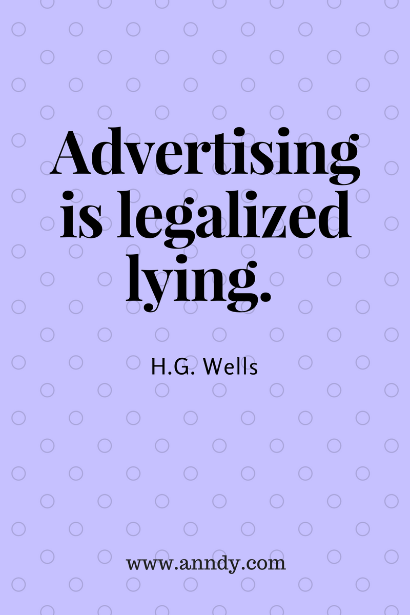 , Advertising is legalized lying. H.G. Wells, Blockchain Adviser for Inter-Governmental Organisation | Book Author | Investor | Board Member