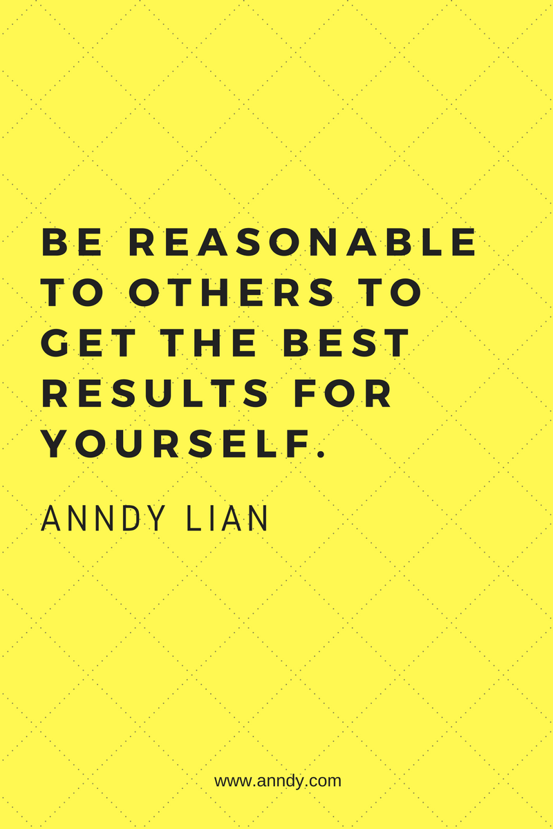 , Be reasonable to others to get the best results for yourself. Anndy Lian, Blockchain Adviser for Inter-Governmental Organisation | Book Author | Investor | Board Member