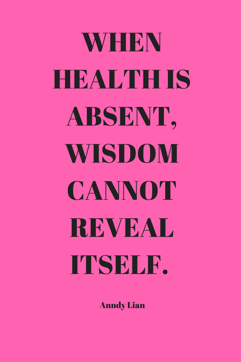, When health is absent, wisdom cannot reveal itself. Anndy Lian, Blockchain Adviser for Inter-Governmental Organisation | Book Author | Investor | Board Member
